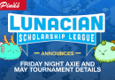Lunacian Scholarship League Announces Friday Night Axie and May Tournament Details